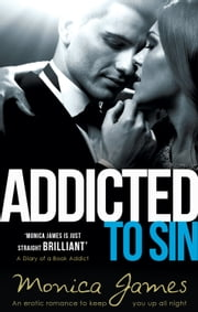 Addicted to Sin - An erotic romance to keep you up all night ebook by Monica James