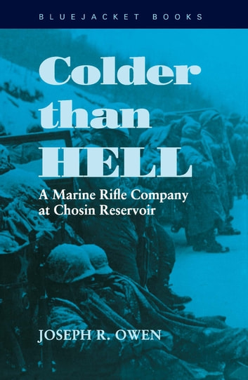 Colder than Hell - A Marine Rifle Company at Chosin Reservoir ebook by Joseph R. Owen