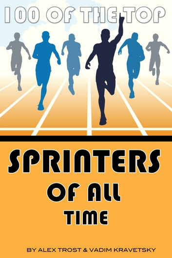 100 of the Top Sprinters of All Time ebook by alex trostanetskiy
