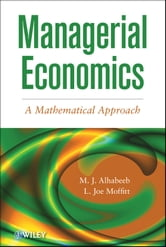 Managerial Economics - A Mathematical Approach ebook by M. J. Alhabeeb,L. J. Moffitt