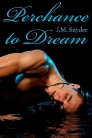Perchance to Dream Box Set ebook by J.M. Snyder