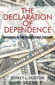 The Declaration of Dependence - Dividends in the Twenty-First Century ebook by Jeffrey L. Huston