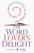 The Word Lover's Delight: - Awesome Adjectives, Nifty Nouns, and Vibrant Verbs to Make Your Vocabulary Sizzle ebook by From the Editors of the Captivate Network