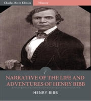 Narrative of the Life and Adventures of Henry Bibb, an American Slave (Illustrated Edition) ebook by Henry Bibb