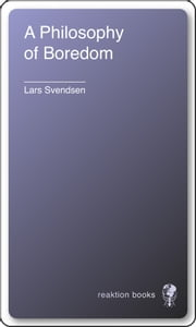 A Philosophy of Boredom ebook by Lars Svendsen,John Irons
