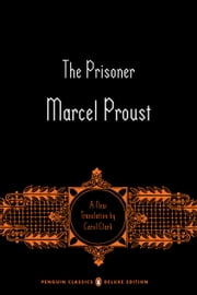 The Prisoner - In Search of Lost Time, Volume 5 (Penguin Classics Deluxe Edition) ebook by Marcel Proust, Carol Clark, Carol Clark,...