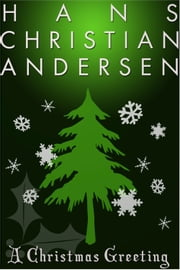 A Christmas Greeting ebook by Hans Christian Anderson
