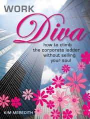 Work Diva - How to climb the corporate ladder without selling your soul ebook by Kim Meredith