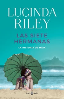 Las siete hermanas (Las Siete Hermanas 1) - La historia de Maia ebook by Lucinda Riley