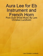 Aura Lee for Eb Instrument and French Horn - Pure Duet Sheet Music By Lars Christian Lundholm ebook by Lars Christian Lundholm