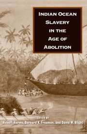 Indian Ocean Slavery in the Age of Abolition ebook by Robert W. Harms,Bernard K. Freamon,David W. Blight