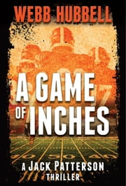 A Game of Inches - A Jack Patterson Thriller ebook by Webb Hubbell