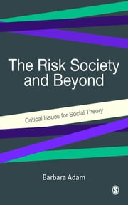 The Risk Society and Beyond - Critical Issues for Social Theory ebook by Professor Barbara Adam,Ulrich Beck,Joost Van Loon