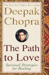 The Path to Love - Spiritual Strategies for Healing ebook by Deepak Chopra