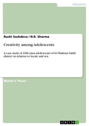 Creativity among Adolescents - A case study of 10th class adolescents of Sri Muktsar Sahib district in relation to locale and sex ebook by Ruchi Sachdeva,N.R. Sharma