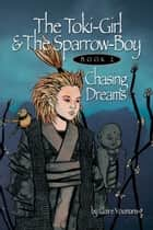 The Toki-Girl and the Sparrow-boy, Book 2, Chasing Dreams ebook by Claire Youmans