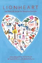 Lionheart: The Real Life Guide for Adoptive Families ebook by Jodie Hampshire, Selina Smyth, Tammie Flinos,...
