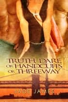 Truth, Dare, or… ebook by Jade James