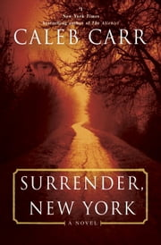 Surrender, New York - A Novel ebook by Caleb Carr
