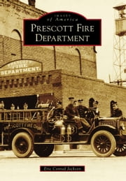 Prescott Fire Department ebook by Eric Conrad Jackson