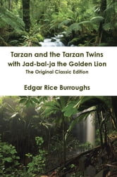 Tarzan and the Tarzan Twins with Jad-bal-ja the Golden Lion - The Original Classic Edition ebook by Edgar Rice