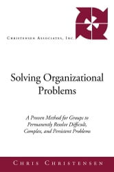 Solving Organizational Problems - A Proven Method for Groups to Permanently Resolve Difficult, Complex, and Persistent Problems ebook by Chris Christensen