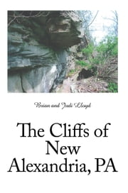 The Cliffs of New Alexandria, PA ebook by Brian Lloyd; Judi Lloyd