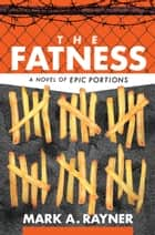 The Fatness ebook by Mark A. Rayner