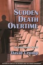 Sudden Death Overtime: A Courtroom Novel ebook by David Crump