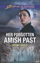 Her Forgotten Amish Past ebook by Debby Giusti