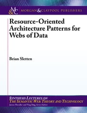 Resource-Oriented Architecture Patterns for Webs of Data ebook by Brian Sletten