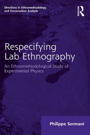 Respecifying Lab Ethnography - An Ethnomethodological Study of Experimental Physics ebook by Philippe Sormani