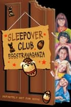 Sleepover Club Eggstravaganza (The Sleepover Club, Book 28) ebook by Ginny Deals