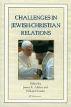 Challenges in Jewish-Christian Relations ebook by edited by James K. Aitken and Edward Kessler