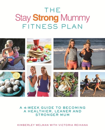 The Stay Strong Mummy Fitness Plan - A 4-week guide to becoming a healthier, leaner and stronger mum ebook by Victoria Reihana,Kimberely Welman