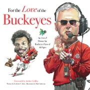 For the Love of the Buckeyes - An A-to-Z Primer for Buckeyes Fans of All Ages ebook by Frederick C.  Klein,Mark Anderson,Archie Griffin