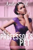 The Professor's Pet: A BWWM Erotic Short ebook by Anita Swirl