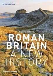 Roman Britain: A New History ebook by Guy de la Bédoyère