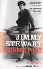 Jimmy Stewart: Bomber Pilot ebook by Starr Smith,Walter Cronkite