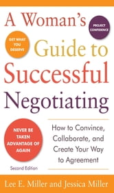 A Woman's Guide to Successful Negotiating, Second Edition ebook by Lee E. Miller,Jessica Miller