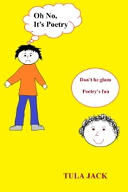 Oh No, It's Poetry ebook by Tula Jack