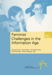 Feminist Challenges in the Information Age - Information as a Social Resource ebook by Christiane Floyd,Govind Kelkar,Silvie Klein-Franke,Cheris Kramarae,Cirilia Limpangog