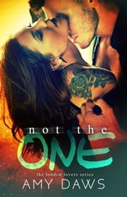 Not The One - London Lovers Series, #4 ebook by Amy Daws