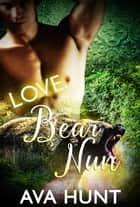 Love Bear Nun ebook by Ava Hunt