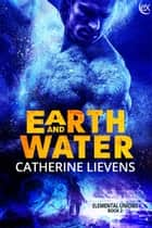 Earth and Water ebook by Catherine Lievens