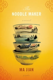 The Noodle Maker - A Novel ebook by Ma Jian,Flora Drew