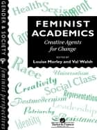 Feminist Academics - Creative Agents For Change ebook by Louise Morley, Val Walsh