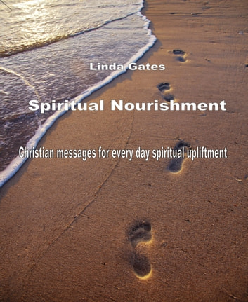 Spiritual Nourishment by Linda Gates - Christian Messages for every day spiritual upliftment ebook by Linda Gates