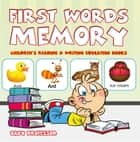 First Words Memory : Children's Reading & Writing Education Books ebook by Baby Professor