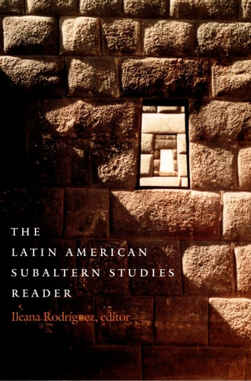 The Latin American Subaltern Studies Reader ebook by Sonia Saldívar-Hull,Ranajit Guha